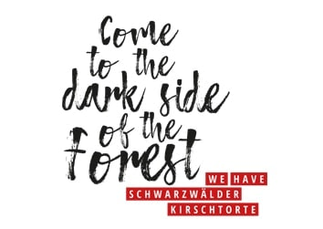 Come to the dark side of the Forest – we have Schwarzwälder Kirschtorte